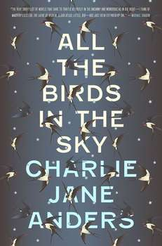 Charlie Jane Anders - All the Birds in the Sky