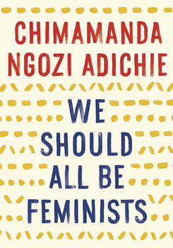 Chimanda Ngozi Adichie: We Should All Be Feminists